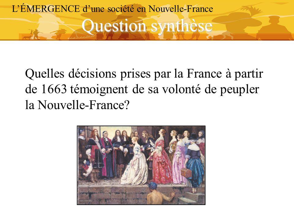 Question synthèse L'ÉMERGENCE d'une société en Nouvelle-France Quelles décisions prises par la France à partir de 1663 témoignent de sa volonté de peu