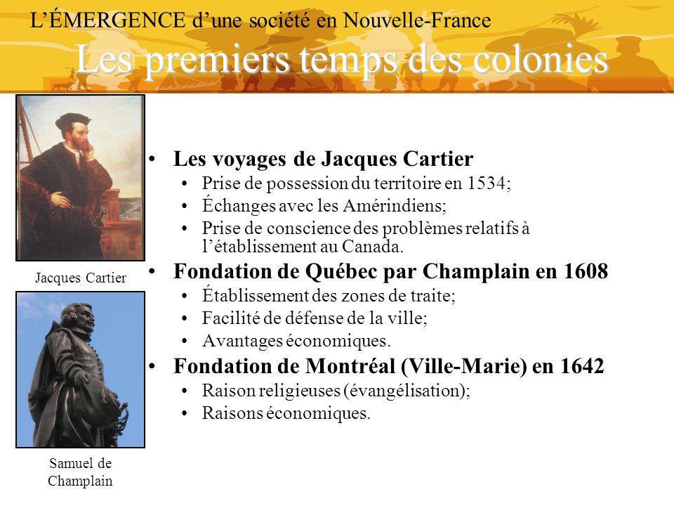 Les premiers temps des colonies L'ÉMERGENCE d'une société en Nouvelle-France Les voyages de Jacques Cartier Prise de possession du territoire en 1534;