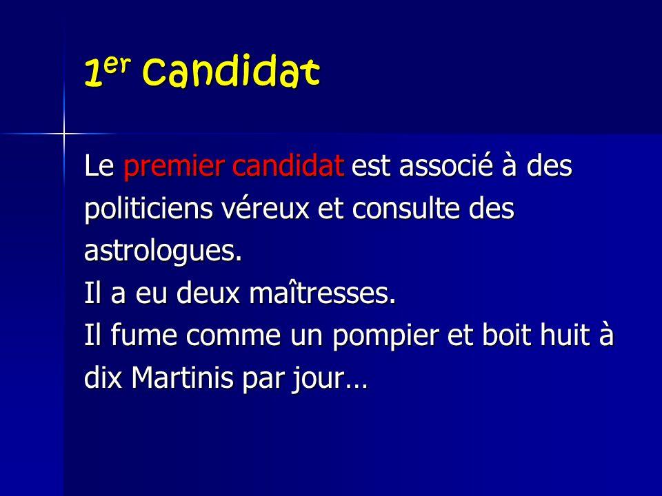 1er candidat Le premier candidat est associé à des politiciens véreux et consulte des astrologues.