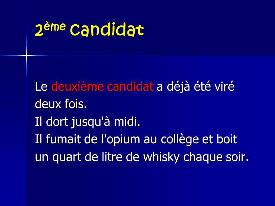 1er candidat Le premier candidat est associé à des politiciens véreux et consulte des astrologues. Il a eu deux maîtresses. Il fume comme un pompier e