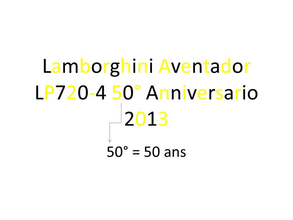 Lamborghini Aventador LP720-4 50° Anniversario 2013 50° = 50 ans