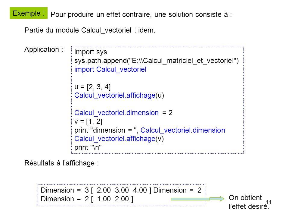 11 Exemple : Pour produire un effet contraire, une solution consiste à : Partie du module Calcul_vectoriel : idem.