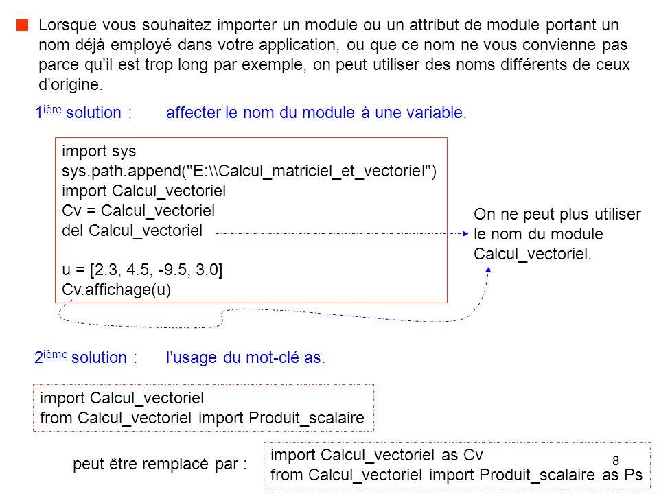 9 Une conséquence de l'importation d'un module est l'exécution immédiate du module importé.