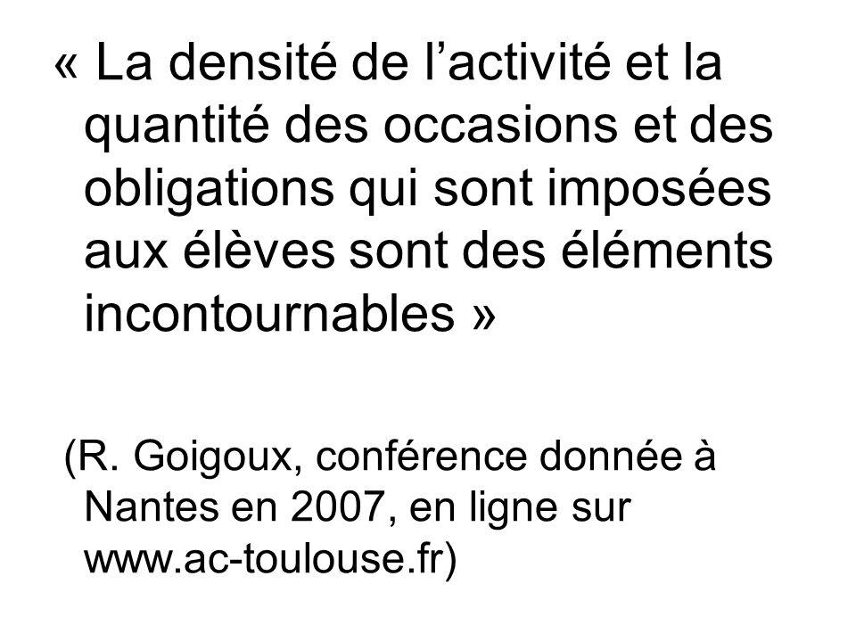 « La densité de l'activité et la quantité des occasions et des obligations qui sont imposées aux élèves sont des éléments incontournables » (R. Goigou