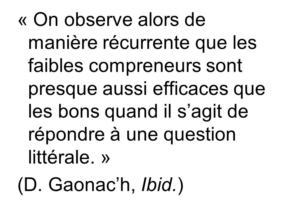 « On observe alors de manière récurrente que les faibles compreneurs sont presque aussi efficaces que les bons quand il s'agit de répondre à une quest