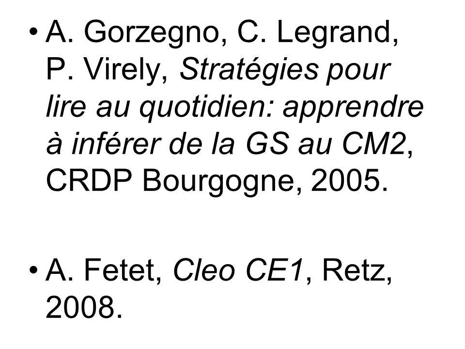 A. Gorzegno, C. Legrand, P. Virely, Stratégies pour lire au quotidien: apprendre à inférer de la GS au CM2, CRDP Bourgogne, 2005. A. Fetet, Cleo CE1,