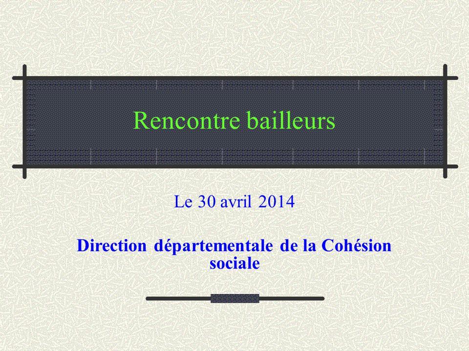 Rencontre bailleurs Le 30 avril 2014 Direction départementale de la Cohésion sociale