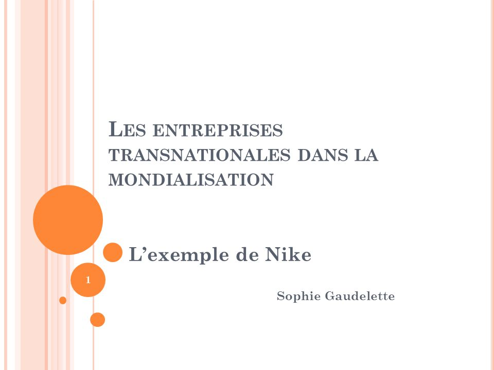 L ES ENTREPRISES TRANSNATIONALES DANS LA MONDIALISATION L'exemple de Nike Sophie Gaudelette 1