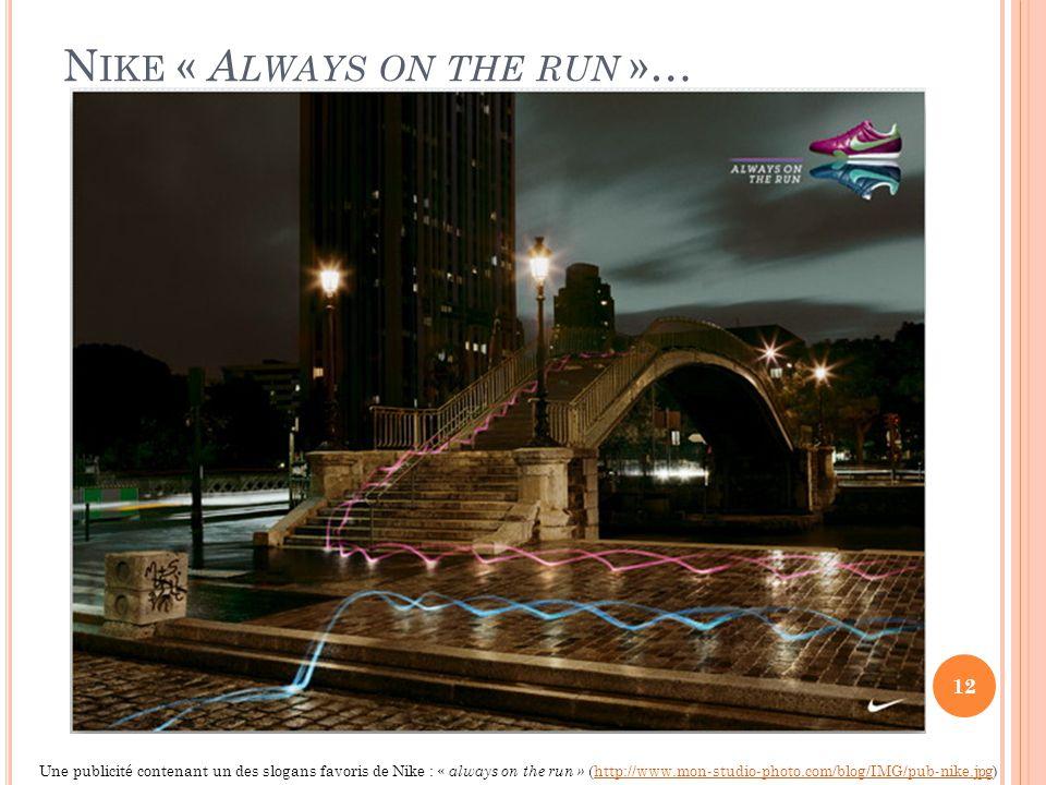 N IKE « A LWAYS ON THE RUN »… 12 Une publicité contenant un des slogans favoris de Nike : « always on the run » (http://www.mon-studio-photo.com/blog/IMG/pub-nike.jpg)http://www.mon-studio-photo.com/blog/IMG/pub-nike.jpg
