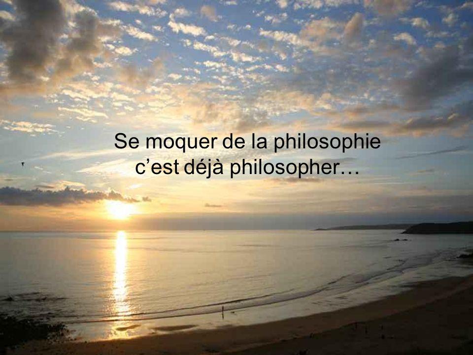 Se moquer de la philosophie c'est déjà philosopher…