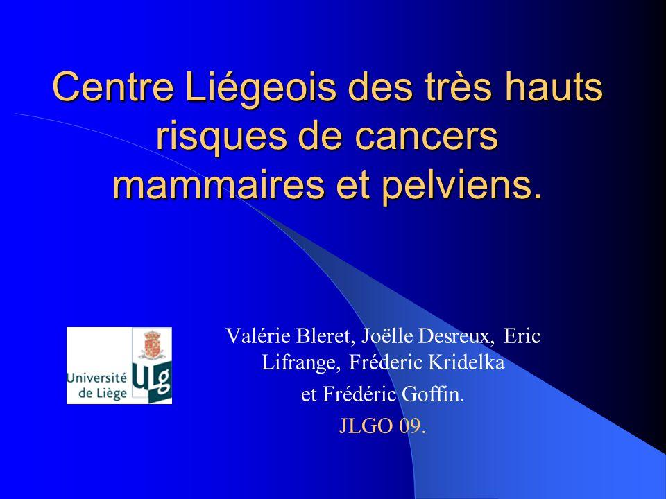 Centre Liégeois des très hauts risques de cancers mammaires et pelviens. Valérie Bleret, Joëlle Desreux, Eric Lifrange, Fréderic Kridelka et Frédéric