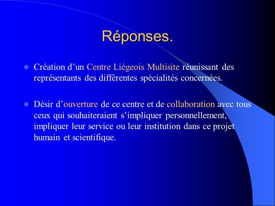 Réponses. Création d'un Centre Liégeois Multisite réunissant des représentants des différentes spécialités concernées. Désir d'ouverture de ce centre