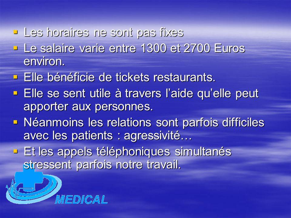  Les horaires ne sont pas fixes  Le salaire varie entre 1300 et 2700 Euros environ.  Elle bénéficie de tickets restaurants.  Elle se sent utile à