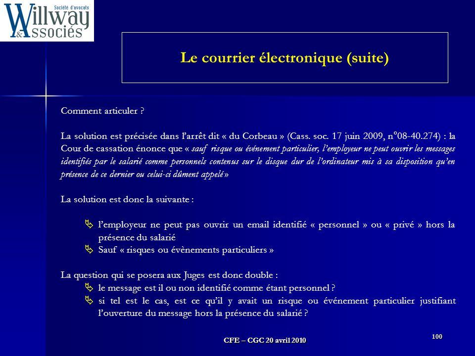 CFE – CGC 20 avril 2010 100 Comment articuler ? La solution est précisée dans l'arrêt dit « du Corbeau » (Cass. soc. 17 juin 2009, n°08-40.274) : la C