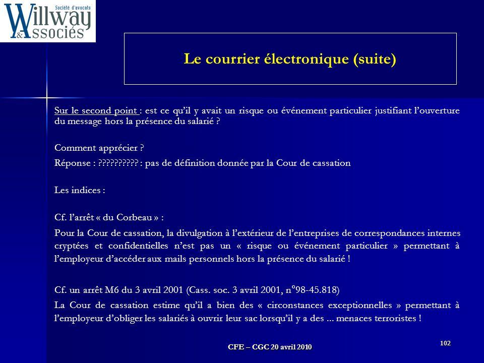 CFE – CGC 20 avril 2010 102 Sur le second point : est ce qu'il y avait un risque ou événement particulier justifiant l'ouverture du message hors la pr
