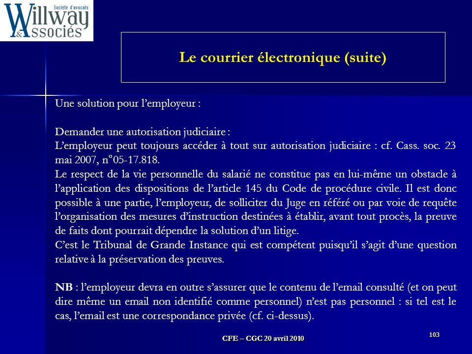CFE – CGC 20 avril 2010 103 Une solution pour l'employeur : Demander une autorisation judiciaire : L'employeur peut toujours accéder à tout sur autori