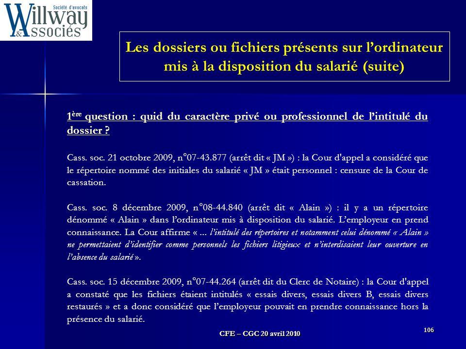 CFE – CGC 20 avril 2010 106 1 ère question : quid du caractère privé ou professionnel de l'intitulé du dossier ? Cass. soc. 21 octobre 2009, n°07-43.8