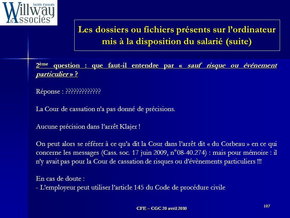 CFE – CGC 20 avril 2010 107 2 ème question : que faut-il entendre par « sauf risque ou événement particulier » ? Réponse : ????????????? La Cour de ca