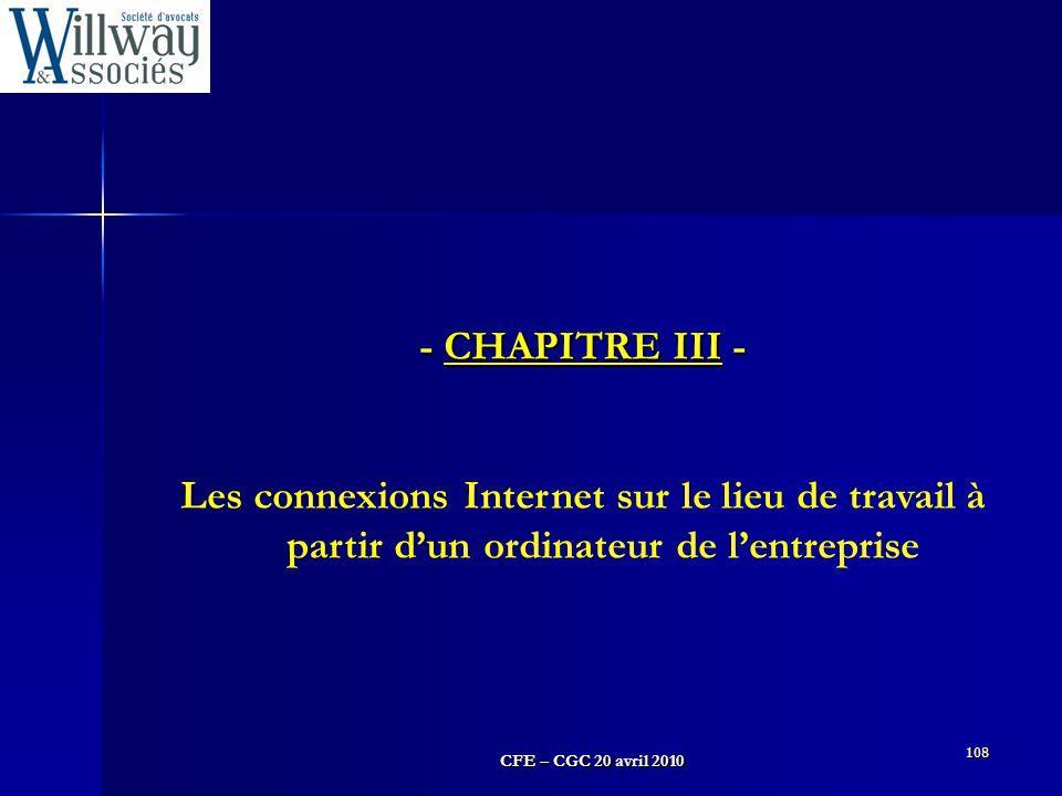 CFE – CGC 20 avril 2010 108 - CHAPITRE III - Les connexions Internet sur le lieu de travail à partir d'un ordinateur de l'entreprise