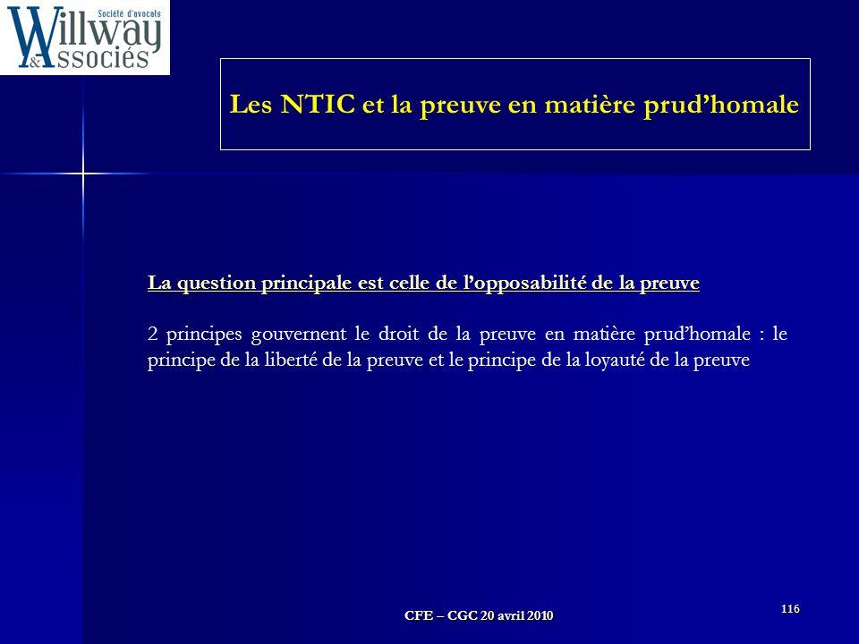 CFE – CGC 20 avril 2010 116 Les NTIC et la preuve en matière prud'homale La question principale est celle de l'opposabilité de la preuve 2 principes g
