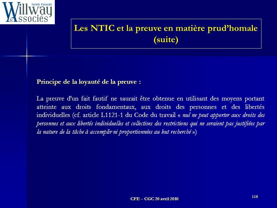 CFE – CGC 20 avril 2010 118 Principe de la loyauté de la preuve : La preuve d'un fait fautif ne saurait être obtenue en utilisant des moyens portant a