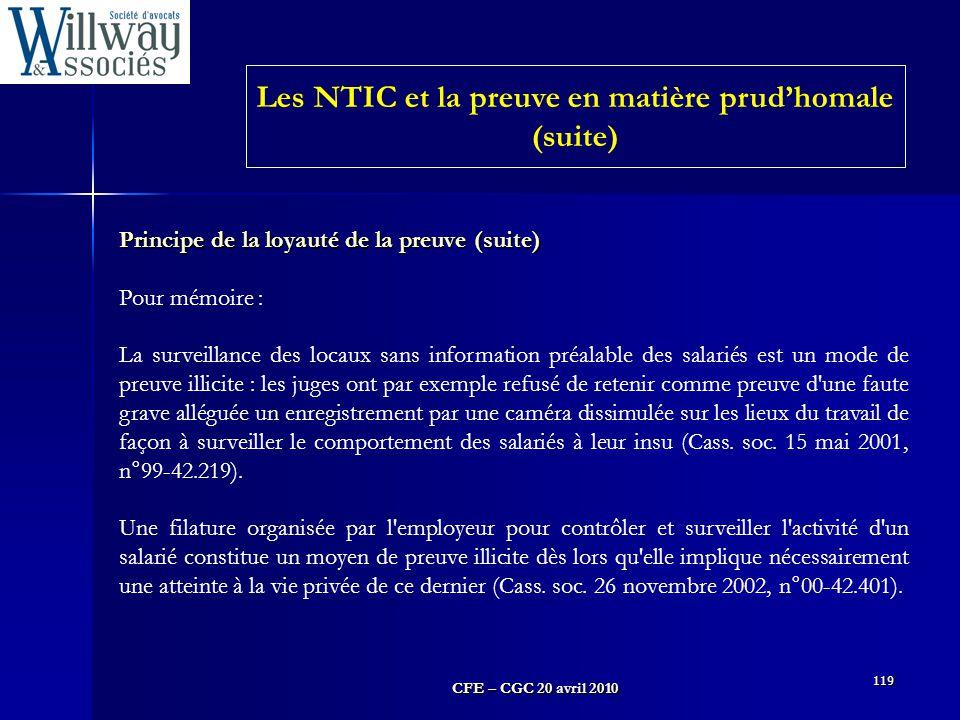 CFE – CGC 20 avril 2010 119 Principe de la loyauté de la preuve (suite) Pour mémoire : La surveillance des locaux sans information préalable des salar