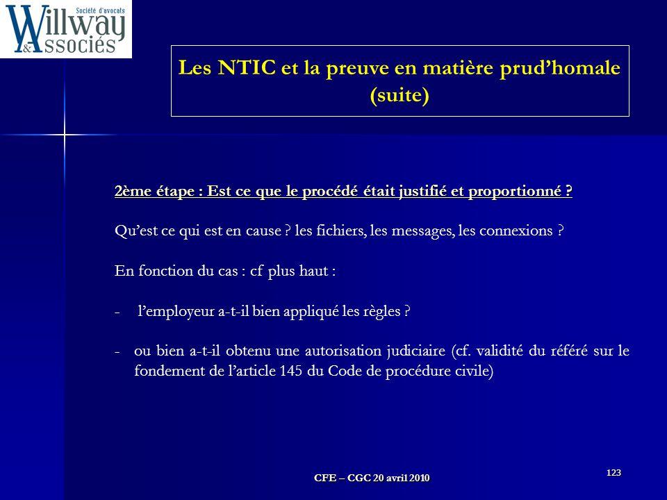 CFE – CGC 20 avril 2010 123 2ème étape : Est ce que le procédé était justifié et proportionné ? Qu'est ce qui est en cause ? les fichiers, les message