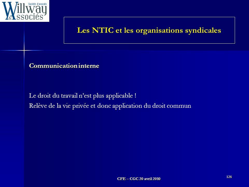 CFE – CGC 20 avril 2010 126 Communication interne Le droit du travail n'est plus applicable ! Relève de la vie privée et donc application du droit com