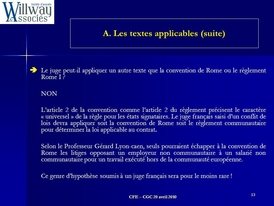 CFE – CGC 20 avril 2010 13  Le juge peut-il appliquer un autre texte que la convention de Rome ou le règlement Rome I ? NON L'article 2 de la convent