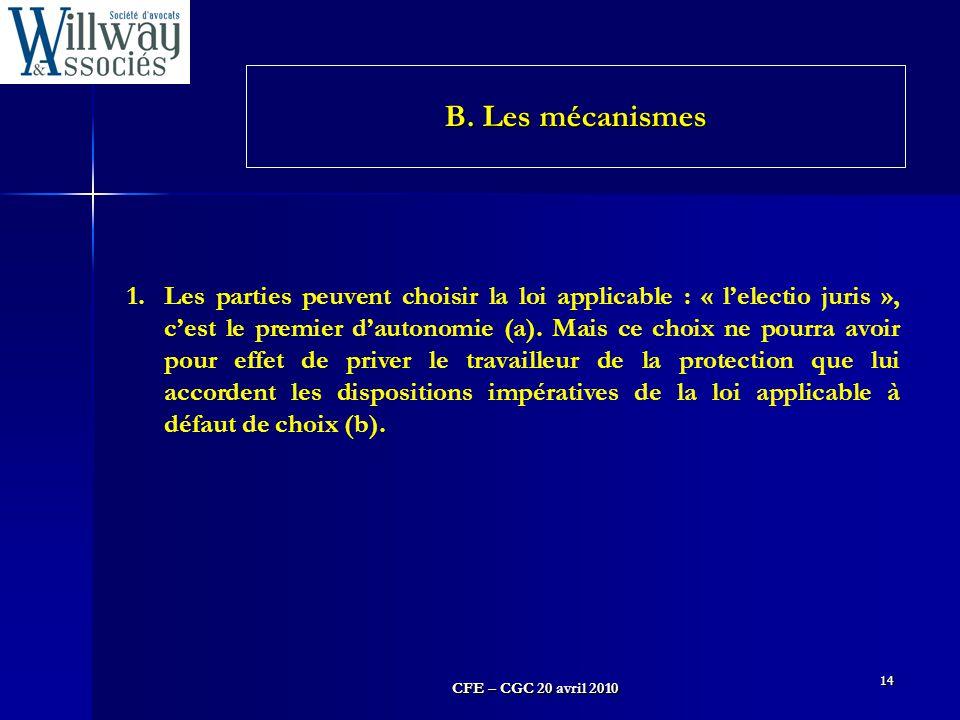 CFE – CGC 20 avril 2010 14 1.Les parties peuvent choisir la loi applicable : « l'electio juris », c'est le premier d'autonomie (a). Mais ce choix ne p