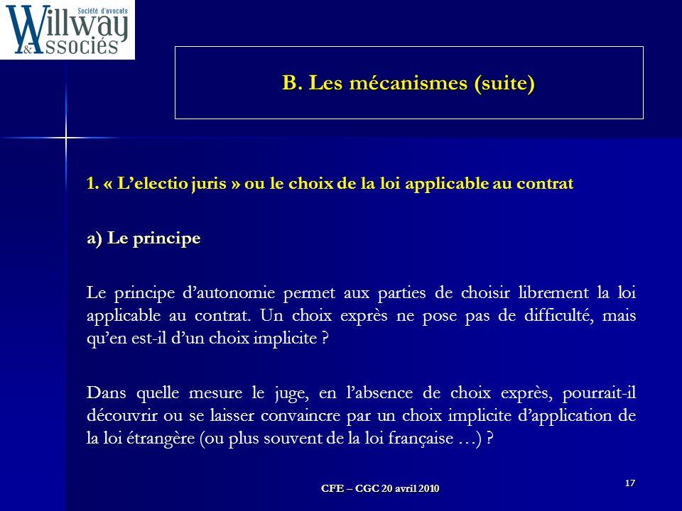 CFE – CGC 20 avril 2010 17 1. « L'electio juris » ou le choix de la loi applicable au contrat a) Le principe Le principe d'autonomie permet aux partie