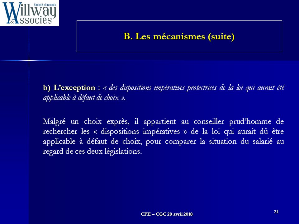 CFE – CGC 20 avril 2010 21 b) L'exception : b) L'exception : « des dispositions impératives protectrices de la loi qui aurait été applicable à défaut