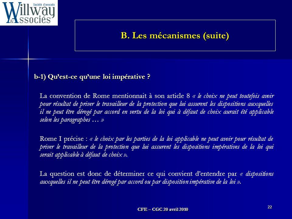 CFE – CGC 20 avril 2010 22 b-1) Qu'est-ce qu'une loi impérative ? La convention de Rome mentionnait à son article 8 « le choix ne peut toutefois avoir