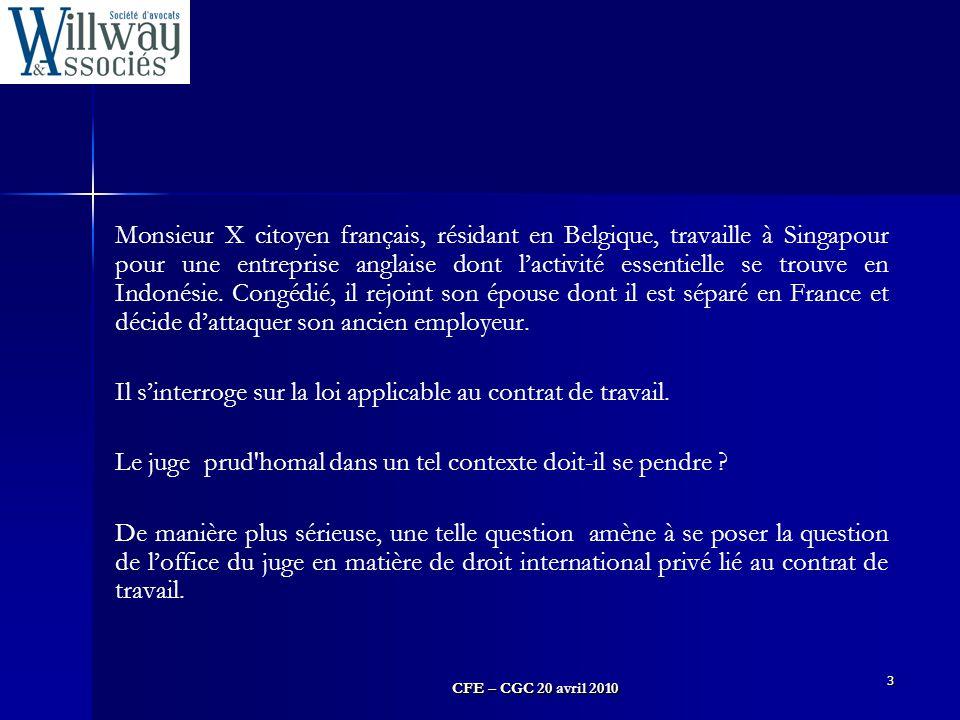 CFE – CGC 20 avril 2010 3 Monsieur X citoyen français, résidant en Belgique, travaille à Singapour pour une entreprise anglaise dont l'activité essent