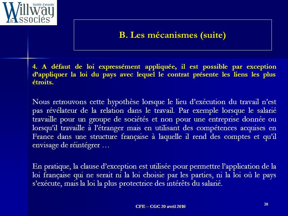 CFE – CGC 20 avril 2010 38 4. A défaut de loi expressément appliquée, il est possible par exception d'appliquer la loi du pays avec lequel le contrat