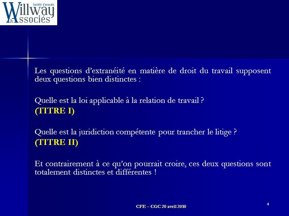 CFE – CGC 20 avril 2010 4 Les questions d'extranéité en matière de droit du travail supposent deux questions bien distinctes : Quelle est la loi appli