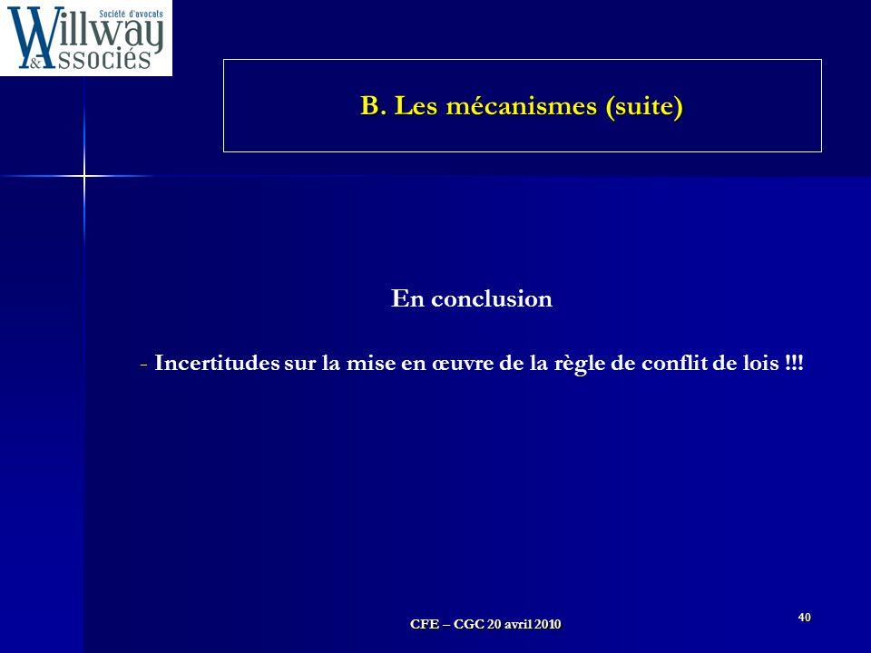 CFE – CGC 20 avril 2010 40 En conclusion - Incertitudes sur la mise en œuvre de la règle de conflit de lois !!! B. Les mécanismes (suite)