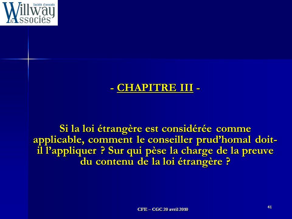 CFE – CGC 20 avril 2010 41 - CHAPITRE III - Si la loi étrangère est considérée comme applicable, comment le conseiller prud'homal doit- il l'appliquer