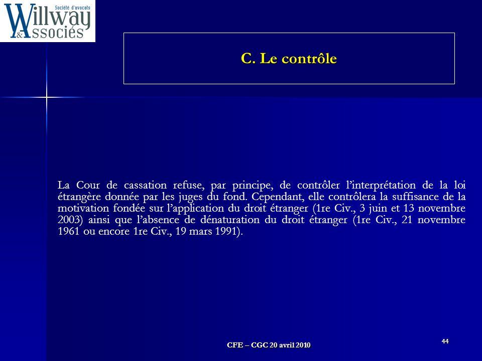 CFE – CGC 20 avril 2010 44 La Cour de cassation refuse, par principe, de contrôler l'interprétation de la loi étrangère donnée par les juges du fond.