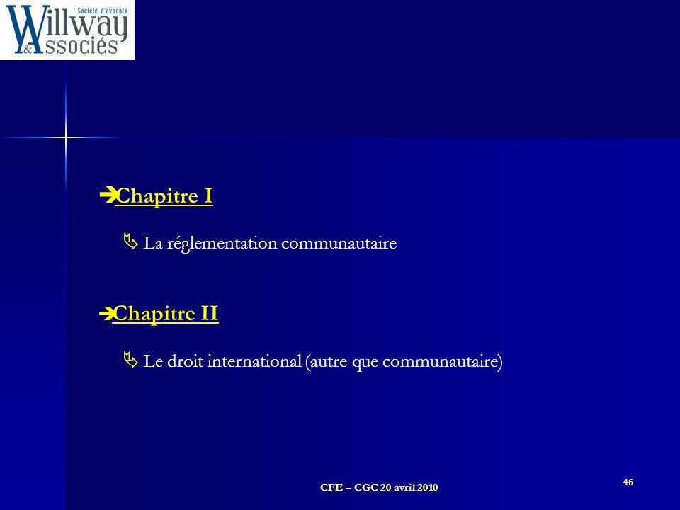 CFE – CGC 20 avril 2010 46  Chapitre I  La réglementation communautaire  Chapitre II  Le droit international (autre que communautaire)