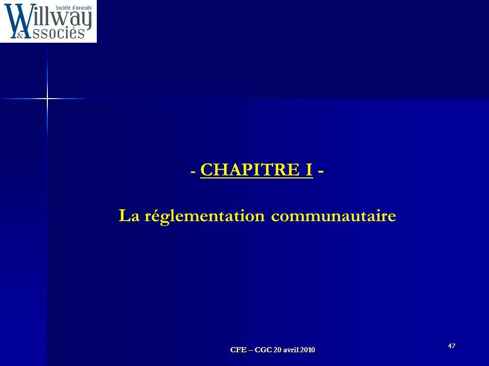 CFE – CGC 20 avril 2010 47 - CHAPITRE I - La réglementation communautaire