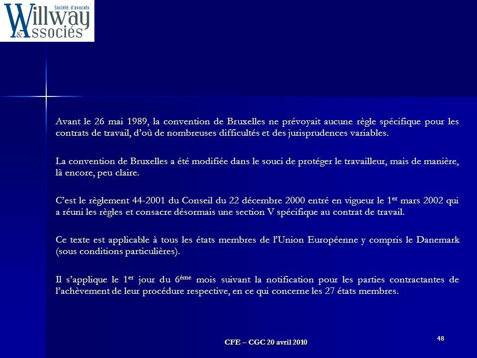 CFE – CGC 20 avril 2010 48 Avant le 26 mai 1989, la convention de Bruxelles ne prévoyait aucune règle spécifique pour les contrats de travail, d'où de