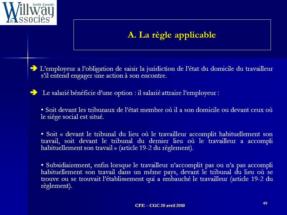 CFE – CGC 20 avril 2010 49  L'employeur a l'obligation de saisir la juridiction de l'état du domicile du travailleur s'il entend engager une action à