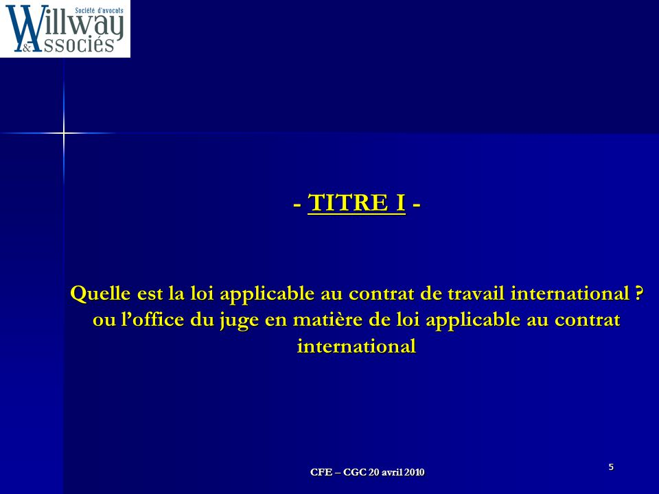 CFE – CGC 20 avril 2010 5 - TITRE I - Quelle est la loi applicable au contrat de travail international .
