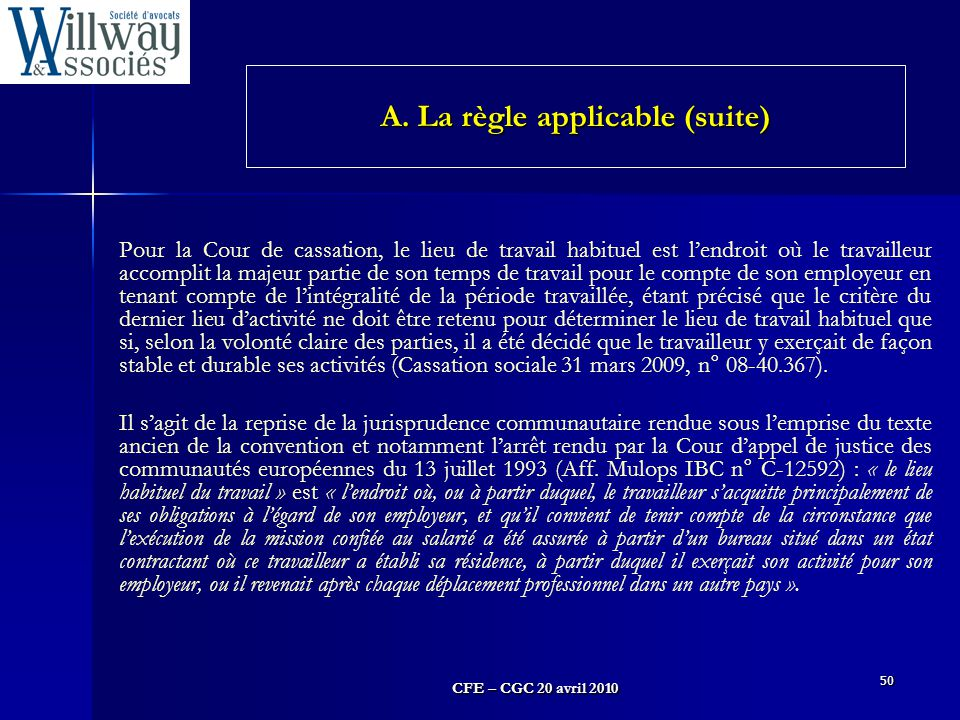 CFE – CGC 20 avril 2010 50 Pour la Cour de cassation, le lieu de travail habituel est l'endroit où le travailleur accomplit la majeur partie de son te