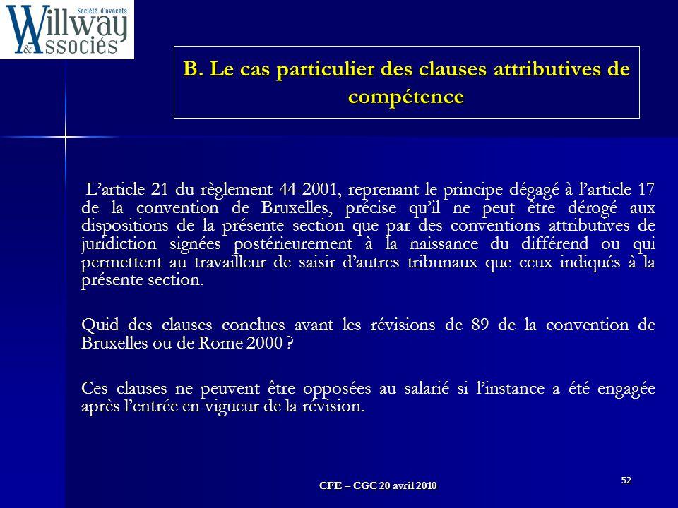 CFE – CGC 20 avril 2010 52 L'article 21 du règlement 44-2001, reprenant le principe dégagé à l'article 17 de la convention de Bruxelles, précise qu'il
