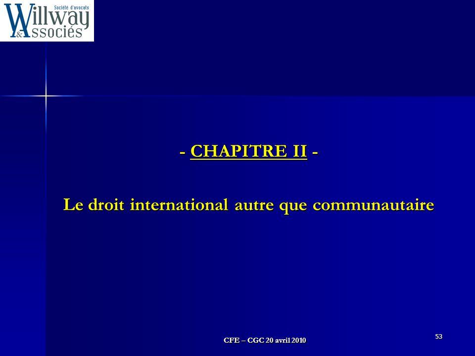 CFE – CGC 20 avril 2010 53 - CHAPITRE II - Le droit international autre que communautaire