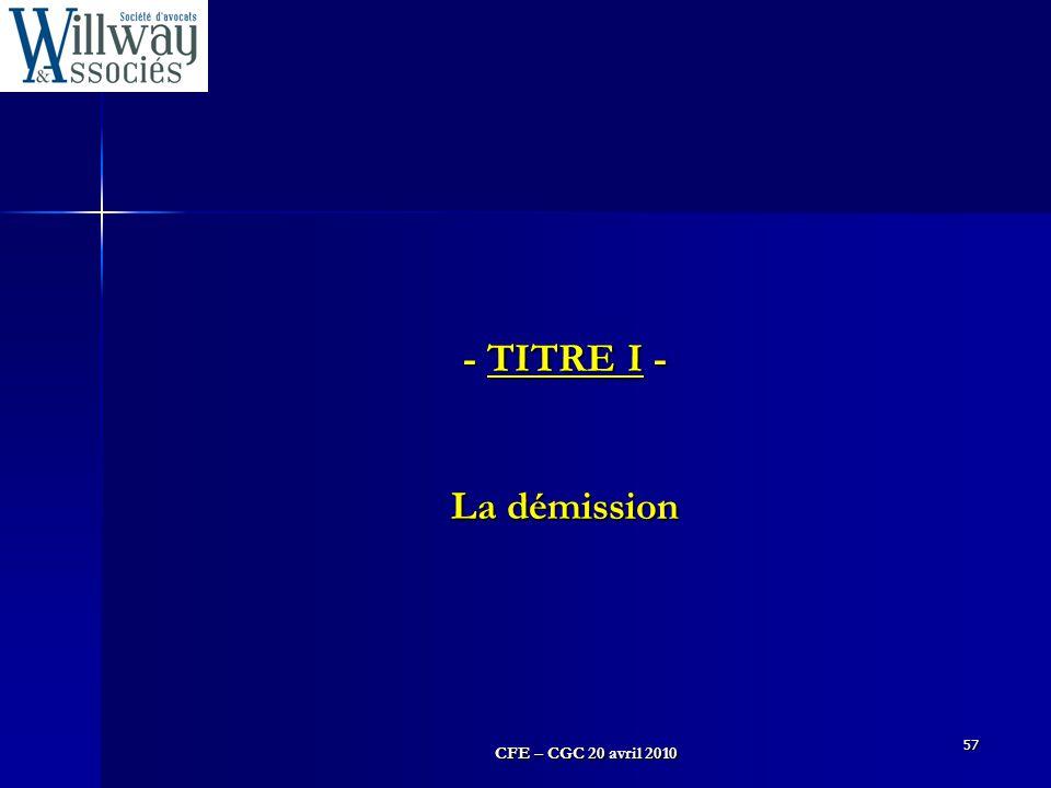 CFE – CGC 20 avril 2010 57 - TITRE I - La démission