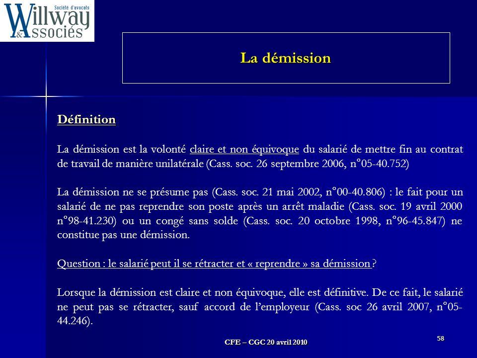 CFE – CGC 20 avril 2010 58 Définition La démission est la volonté claire et non équivoque du salarié de mettre fin au contrat de travail de manière un