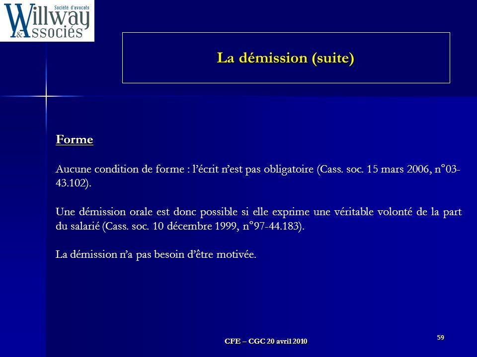 CFE – CGC 20 avril 2010 59 Forme Aucune condition de forme : l'écrit n'est pas obligatoire (Cass. soc. 15 mars 2006, n°03- 43.102). Une démission oral